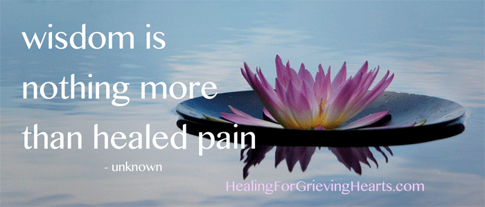 wisdom is nothing more than healed pain - author unknown - HealingForGrievingHearts.com