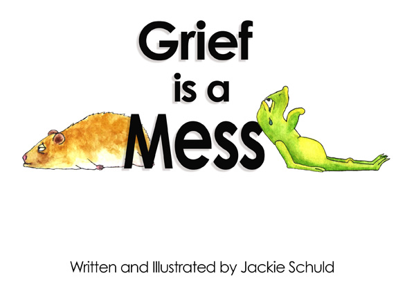 Grief is a Mess - written and illustrated by Jackie Schuld - guest post on HealingForGrievingHearts.com