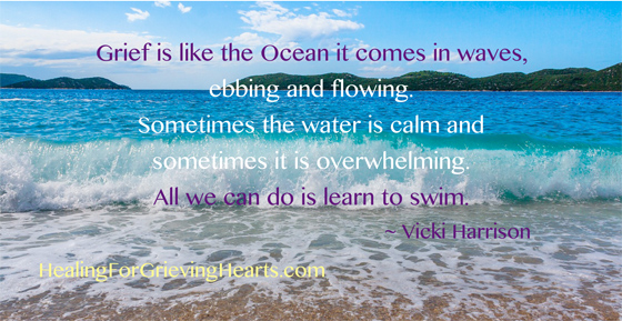 Grief is like the Ocean it comes in waves.... www.HealingForGrievingHearts.com