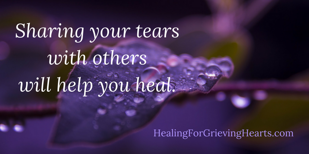 Sharing your tears with others will help you heal - HealingForGrievingHearts.com