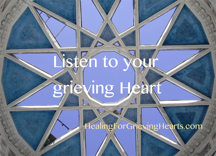 Listen to your grieving Heart - HealingForGrievingHearts.com